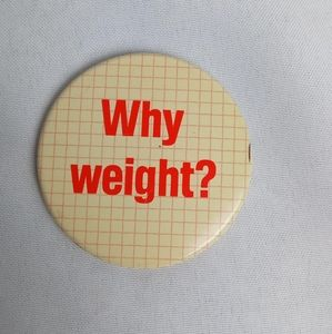 Why weight? button